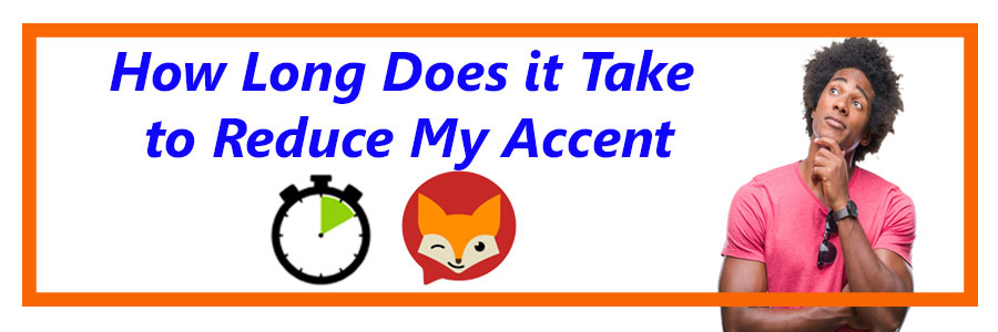 How Long Does It Take to reduce my accent?
