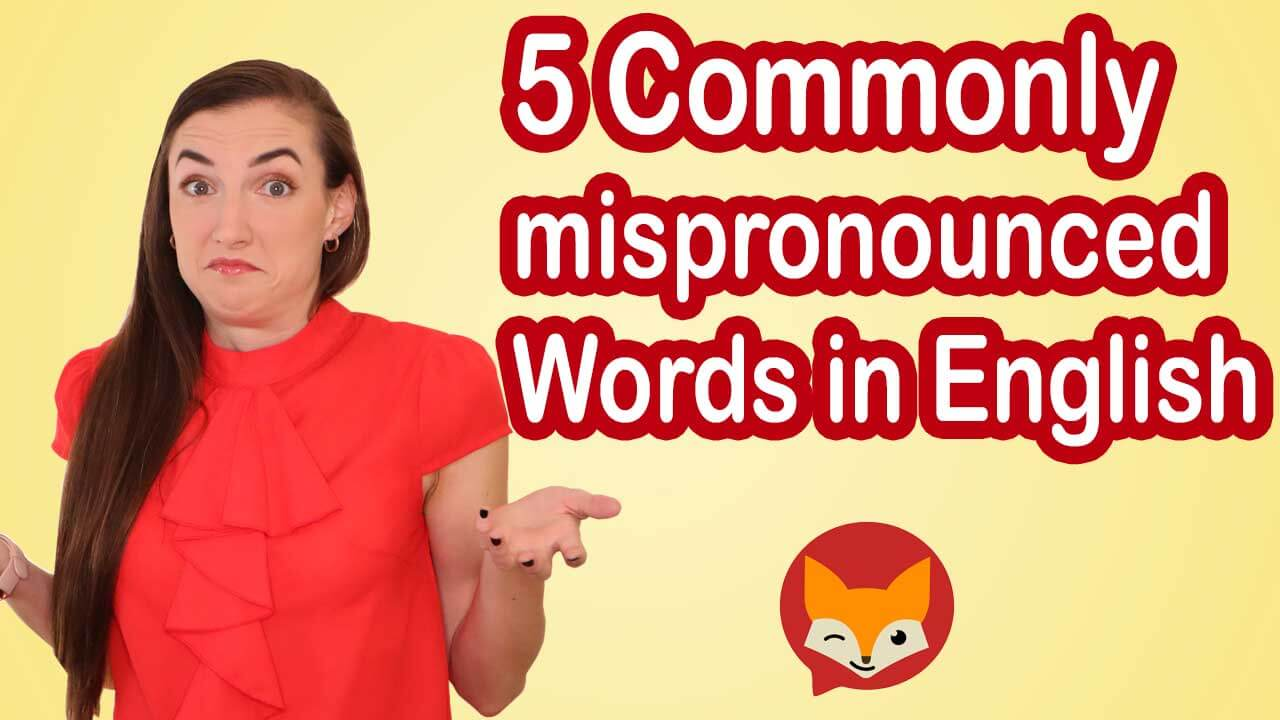 5 commonly mispronounced words